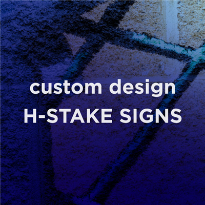 H-Stake Signs - Custom Design